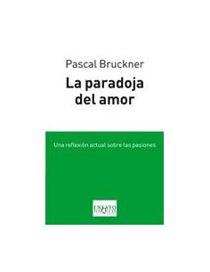 La Paradoja Del Amor *una Reflexion Actual Sobre Las Pasiones