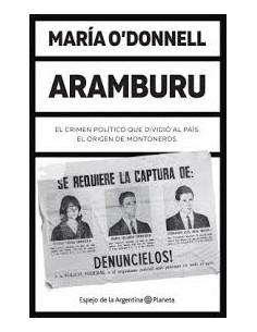 Aramburu *el Crimen Politico Que Dividio Al Pais. El Origen De Los Montoneros*
