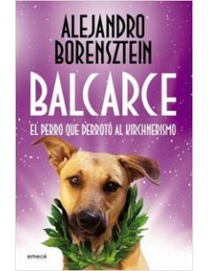 Balcarce El Perro Que Derroto Al Kirchnerismo