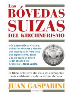 Las Bovedas Del Kirchnerismo *el Libro Definitivo Del Caso De Corrupcion Mas Emblematico De La Ultima Decada