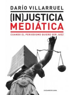Injusticia Mediatica *cuando El Periodismo Quiere Ser Juez